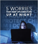 5 Worries That Keep CPS Directors Up at Night